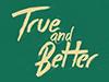 True_better